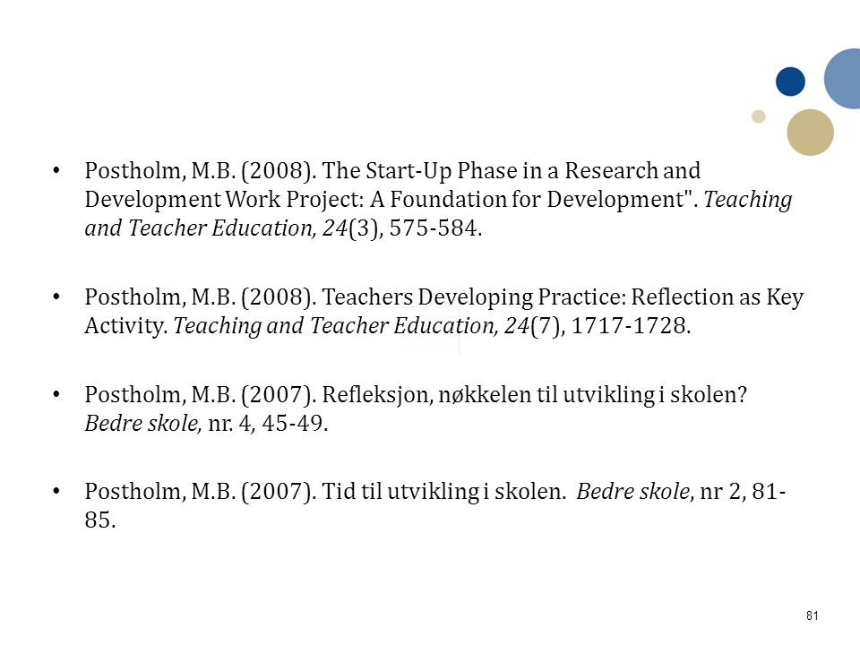 Postholm, M.B. (2008). The Start-Up Phase in a Research and Development Work Project: A Foundation for Development . Teaching and Teacher Education, 24(3), 575-584.