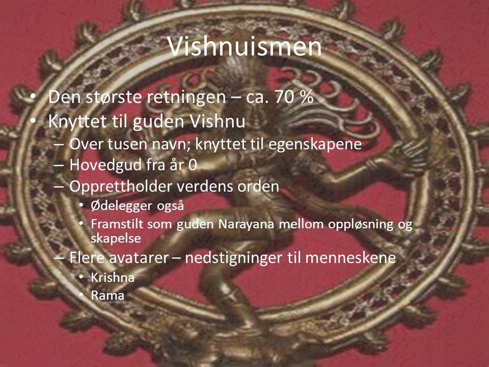 Vishnuismen Den største retningen – ca. 70 % Knyttet til guden Vishnu