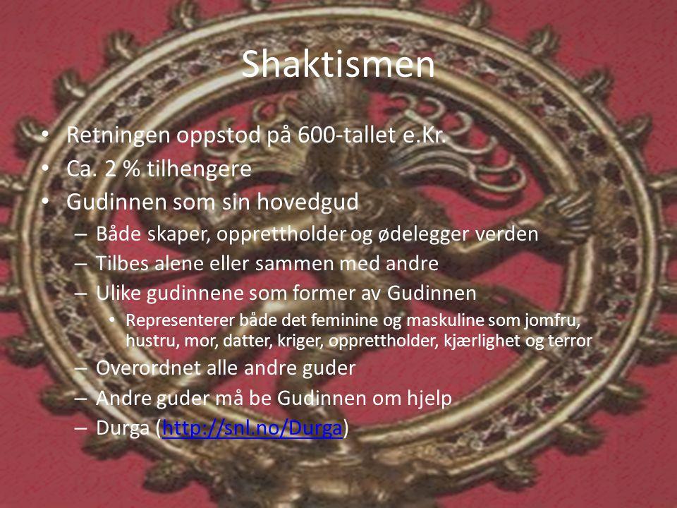 Shaktismen Retningen oppstod på 600-tallet e.Kr. Ca. 2 % tilhengere