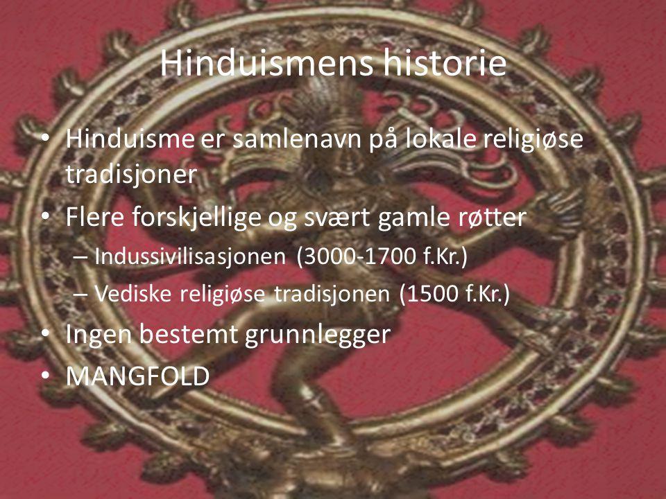 Hinduismens historie Hinduisme er samlenavn på lokale religiøse tradisjoner. Flere forskjellige og svært gamle røtter.