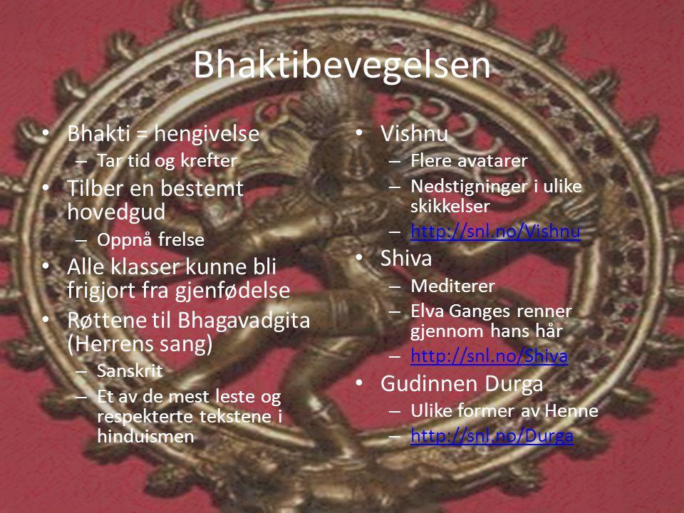 Bhaktibevegelsen Bhakti = hengivelse Tilber en bestemt hovedgud