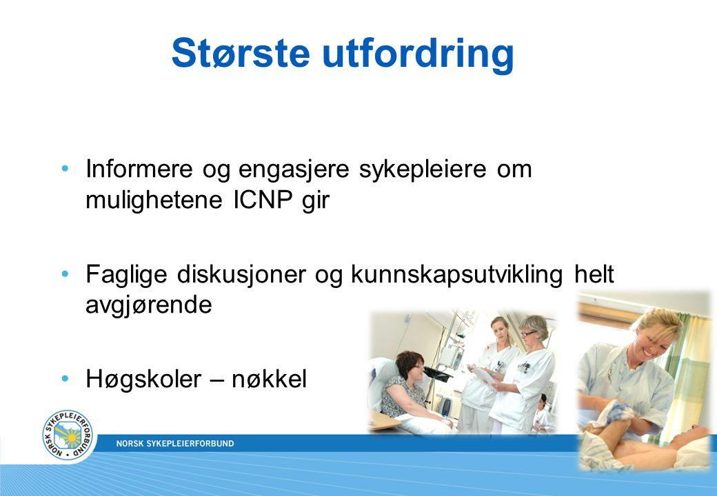 Største utfordring Informere og engasjere sykepleiere om mulighetene ICNP gir. Faglige diskusjoner og kunnskapsutvikling helt avgjørende.