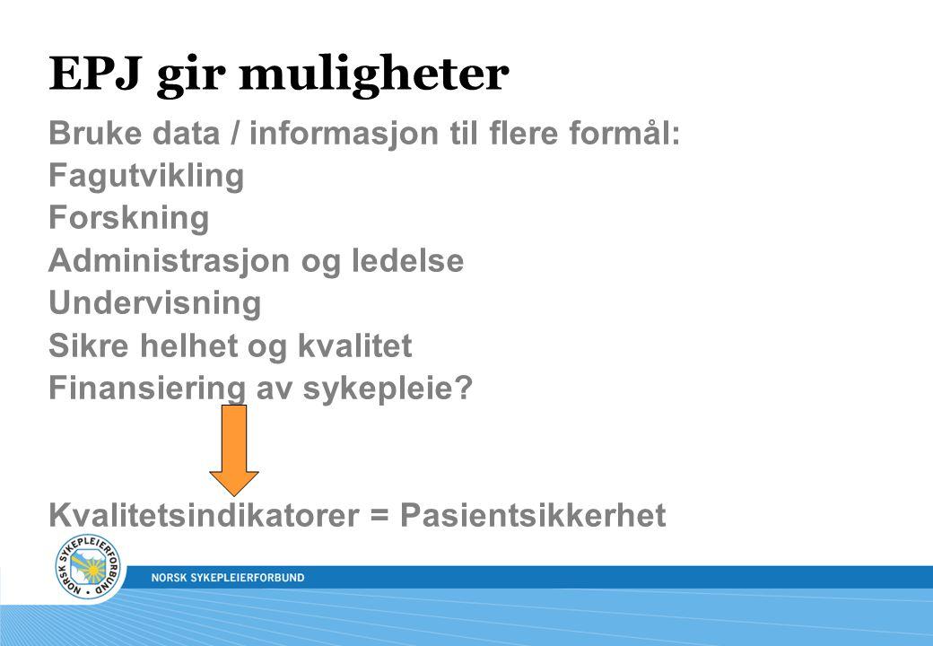 EPJ gir muligheter Bruke data / informasjon til flere formål: