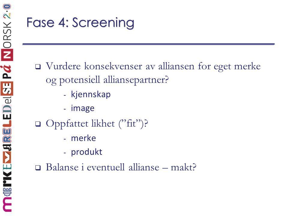 Fase 4: Screening Vurdere konsekvenser av alliansen for eget merke og potensiell alliansepartner kjennskap.