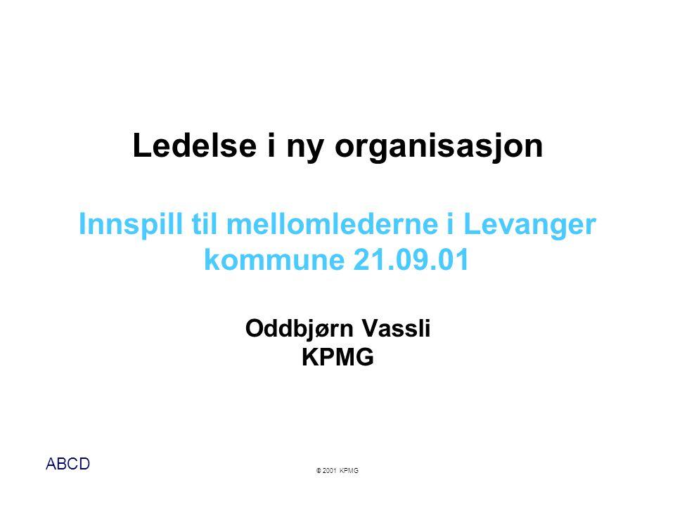 Ledelse i ny organisasjon Innspill til mellomlederne i Levanger kommune 21.09.01 Oddbjørn Vassli KPMG
