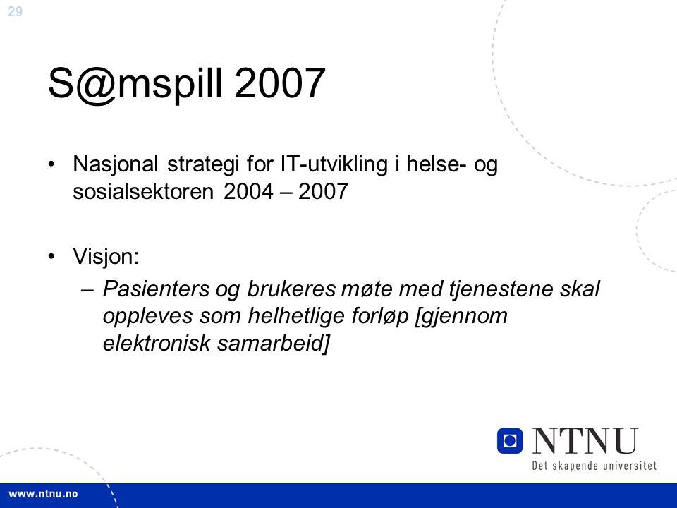 S@mspill 2007 Nasjonal strategi for IT-utvikling i helse- og sosialsektoren 2004 – 2007. Visjon: