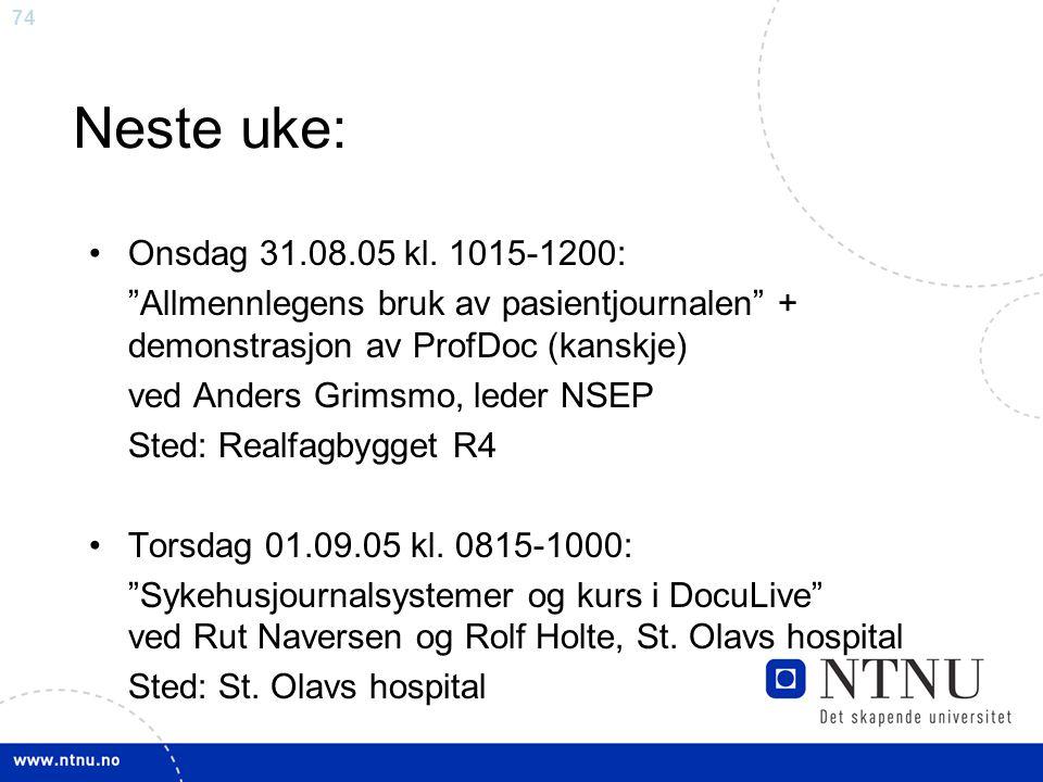 Neste uke: Onsdag 31.08.05 kl. 1015-1200: Allmennlegens bruk av pasientjournalen + demonstrasjon av ProfDoc (kanskje)