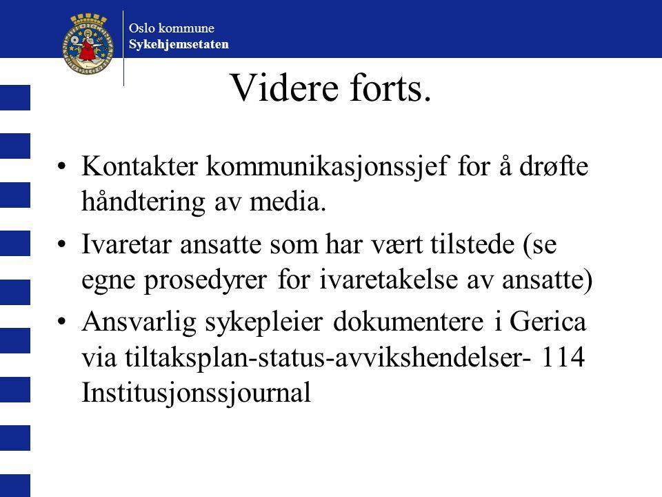 Oslo kommune Sykehjemsetaten. Videre forts. Kontakter kommunikasjonssjef for å drøfte håndtering av media.