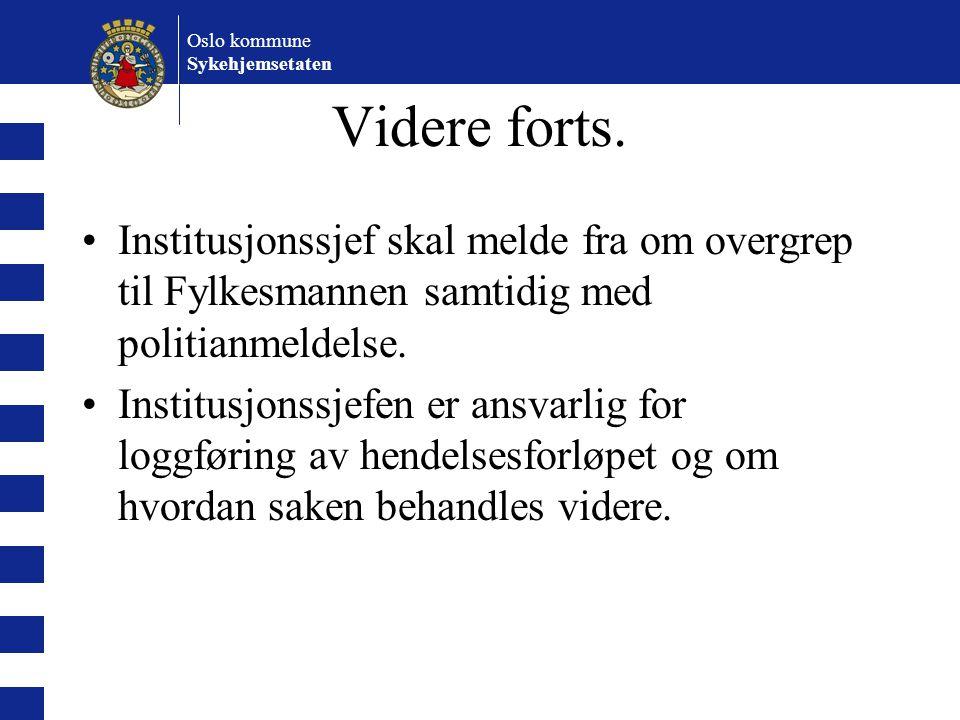 Oslo kommune Sykehjemsetaten. Videre forts. Institusjonssjef skal melde fra om overgrep til Fylkesmannen samtidig med politianmeldelse.