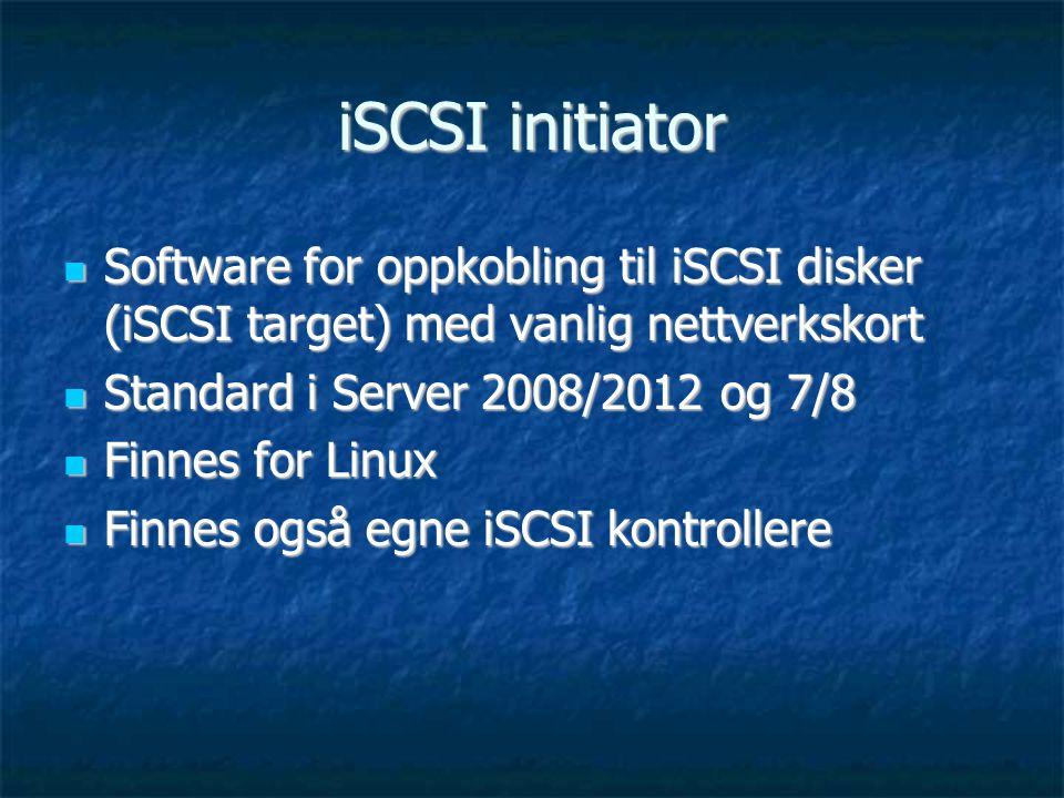 iSCSI initiator Software for oppkobling til iSCSI disker (iSCSI target) med vanlig nettverkskort. Standard i Server 2008/2012 og 7/8.