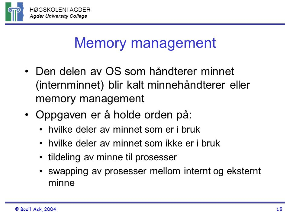 Memory management Den delen av OS som håndterer minnet (internminnet) blir kalt minnehåndterer eller memory management.