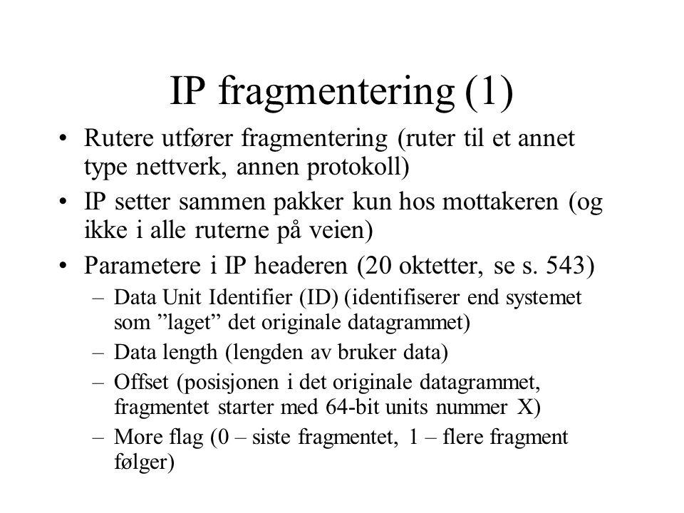 IP fragmentering (1) Rutere utfører fragmentering (ruter til et annet type nettverk, annen protokoll)