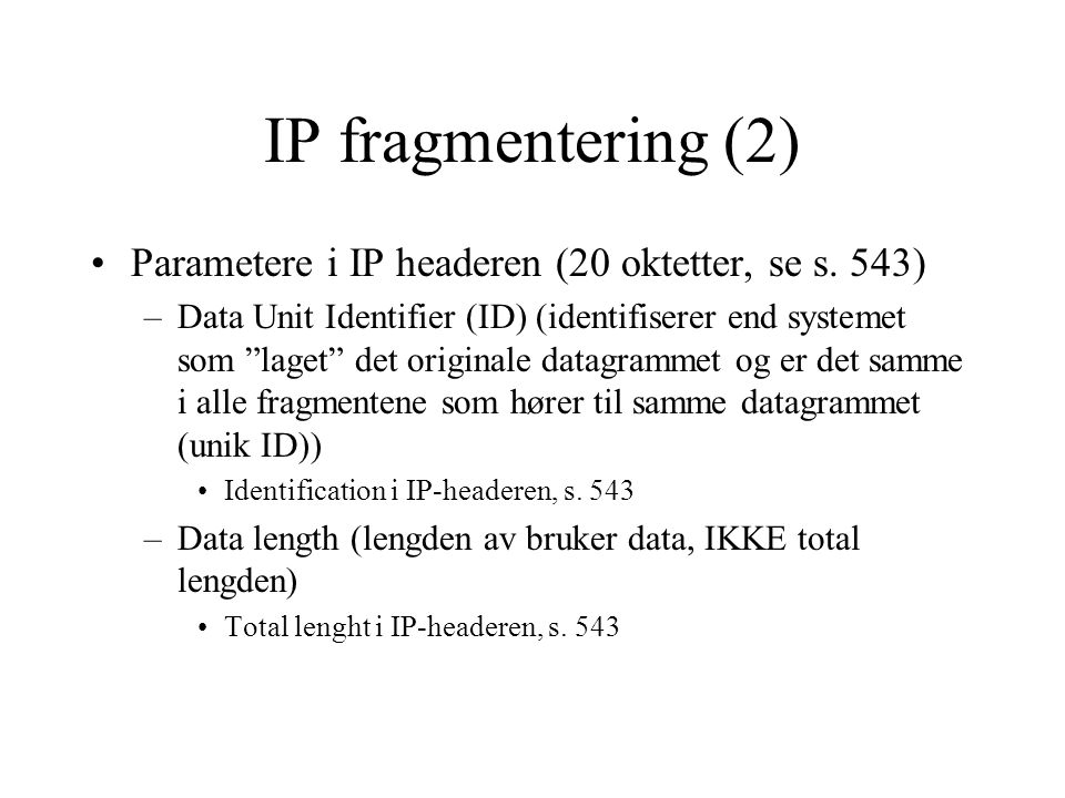 IP fragmentering (2) Parametere i IP headeren (20 oktetter, se s. 543)
