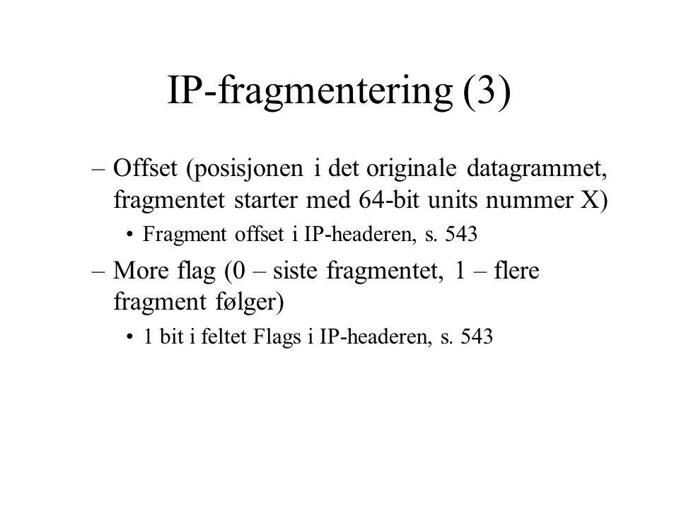 IP-fragmentering (3) Offset (posisjonen i det originale datagrammet, fragmentet starter med 64-bit units nummer X)