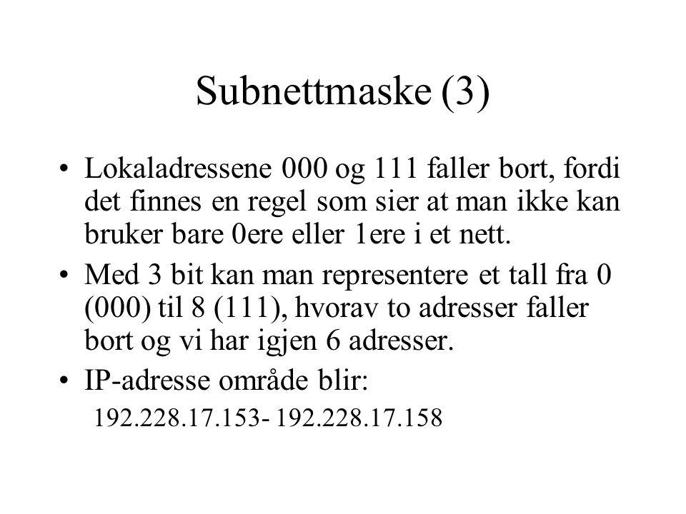 Subnettmaske (3) Lokaladressene 000 og 111 faller bort, fordi det finnes en regel som sier at man ikke kan bruker bare 0ere eller 1ere i et nett.