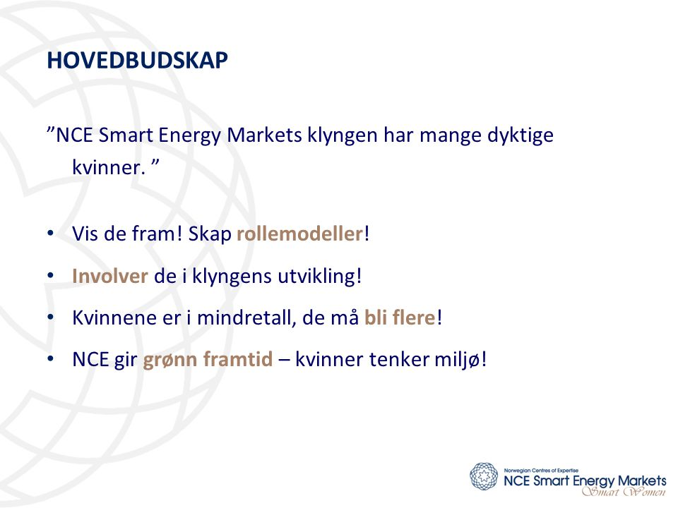 HOVEDBUDSKAP NCE Smart Energy Markets klyngen har mange dyktige kvinner. Vis de fram! Skap rollemodeller!