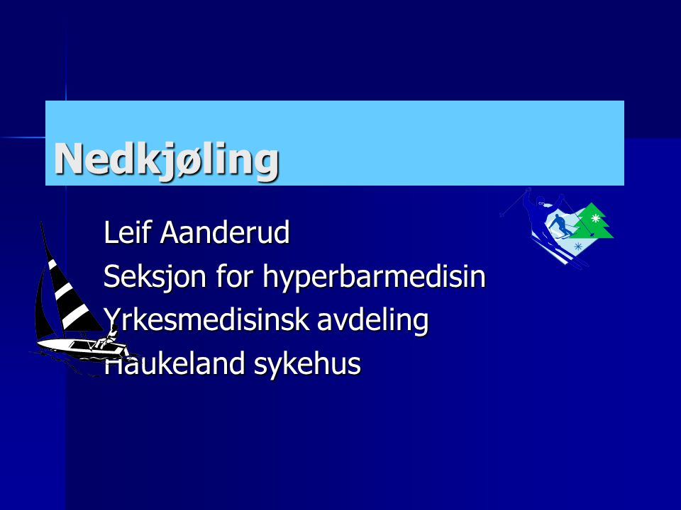 Nedkjøling Leif Aanderud Seksjon for hyperbarmedisin