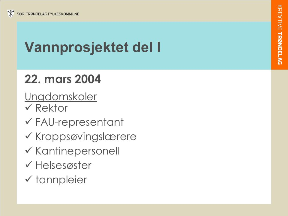 Vannprosjektet del I 22. mars 2004 Ungdomskoler Rektor