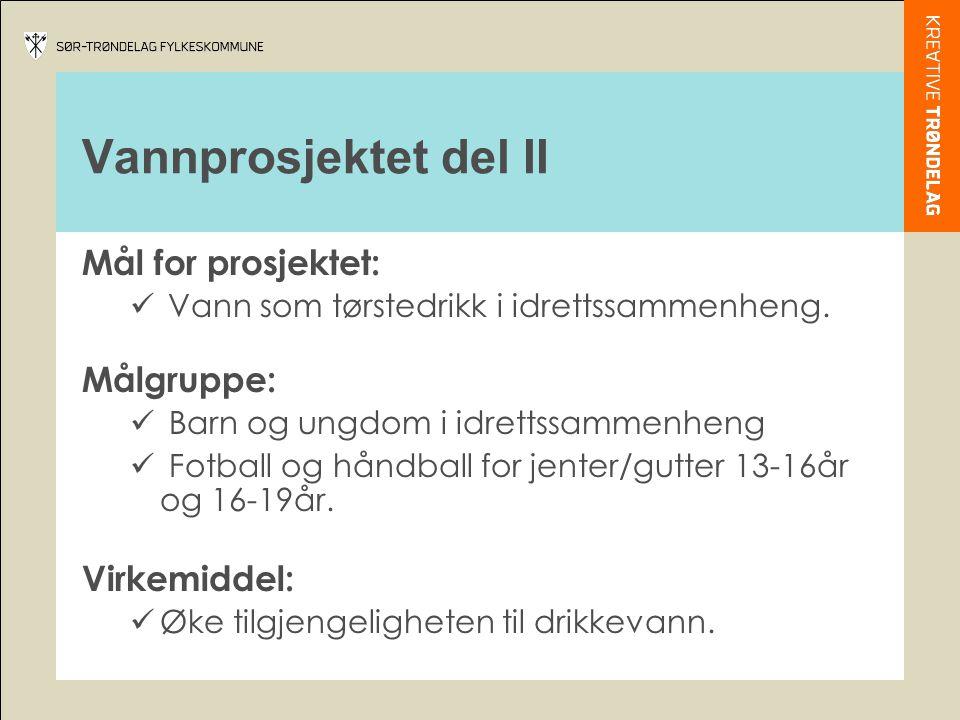 Vannprosjektet del II Mål for prosjektet: Målgruppe: Virkemiddel: