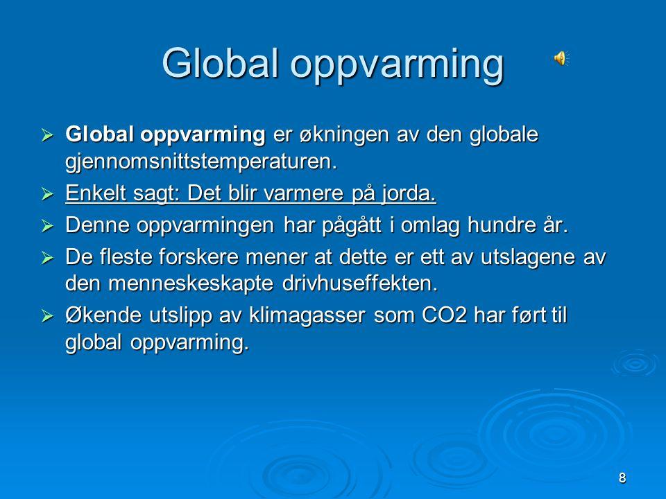 Global oppvarming Global oppvarming er økningen av den globale gjennomsnittstemperaturen. Enkelt sagt: Det blir varmere på jorda.