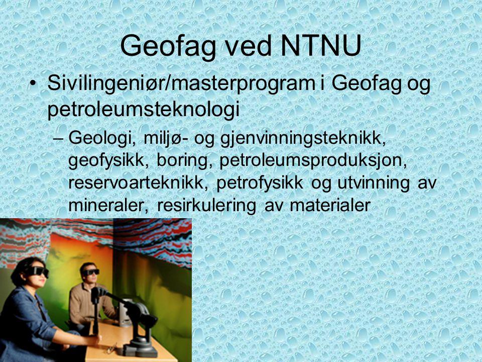 Geofag ved NTNU Sivilingeniør/masterprogram i Geofag og petroleumsteknologi.