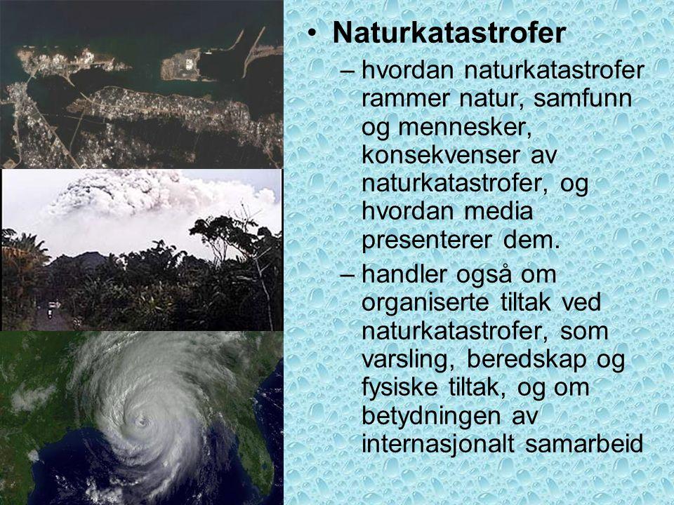 Naturkatastrofer hvordan naturkatastrofer rammer natur, samfunn og mennesker, konsekvenser av naturkatastrofer, og hvordan media presenterer dem.