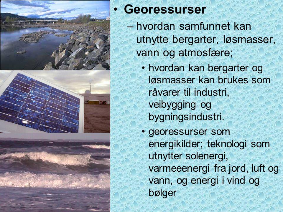 Georessurser hvordan samfunnet kan utnytte bergarter, løsmasser, vann og atmosfære;