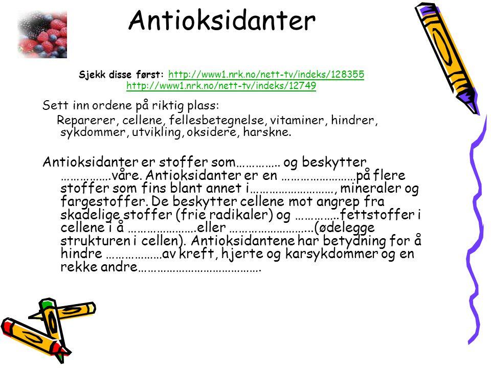 Antioksidanter Sjekk disse først: http://www1. nrk