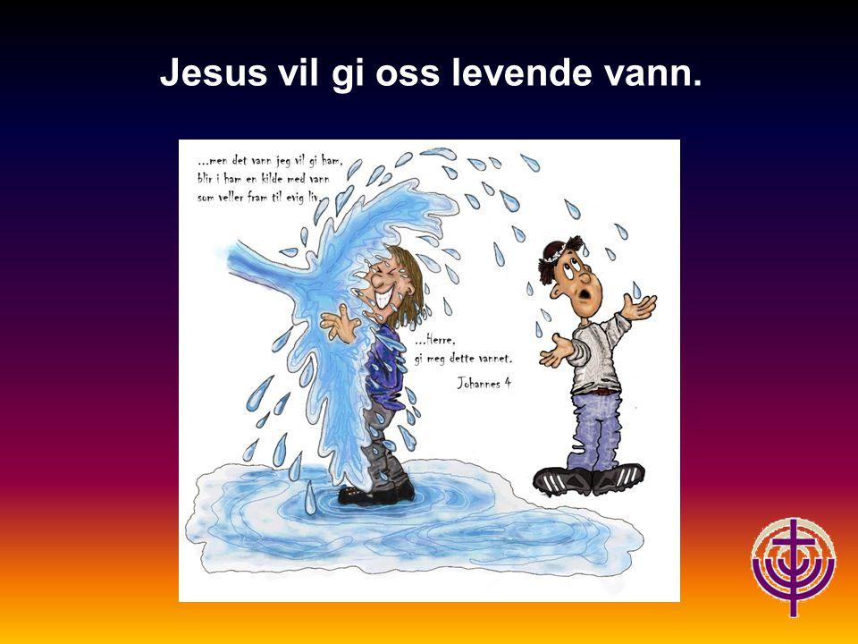 Jesus vil gi oss levende vann.