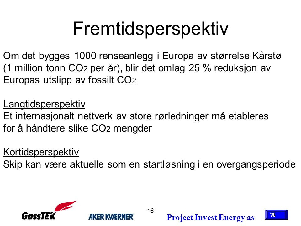 Fremtidsperspektiv Om det bygges 1000 renseanlegg i Europa av størrelse Kårstø.