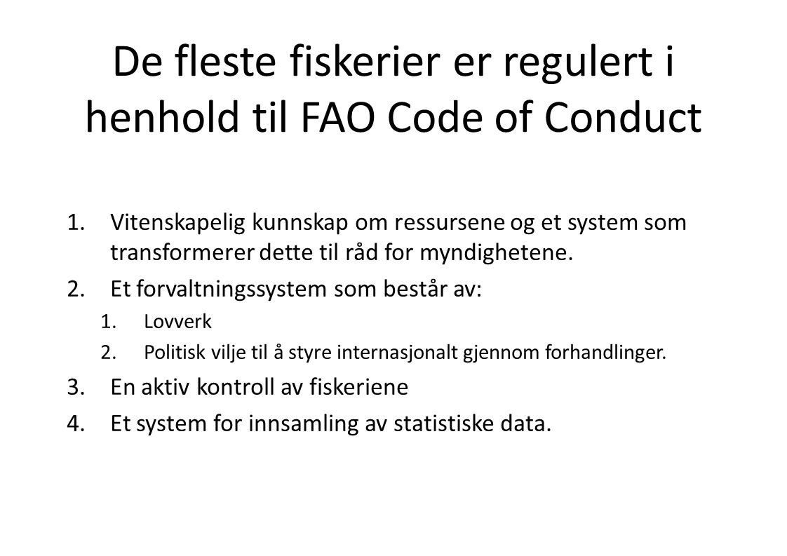 De fleste fiskerier er regulert i henhold til FAO Code of Conduct