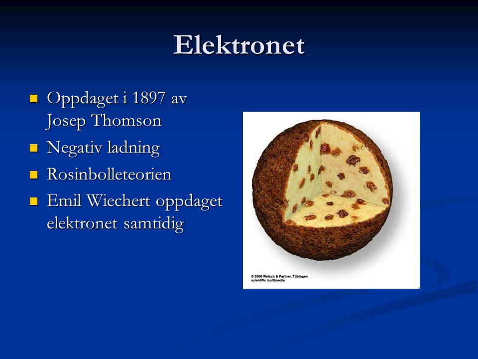 Elektronet Oppdaget i 1897 av Josep Thomson Negativ ladning