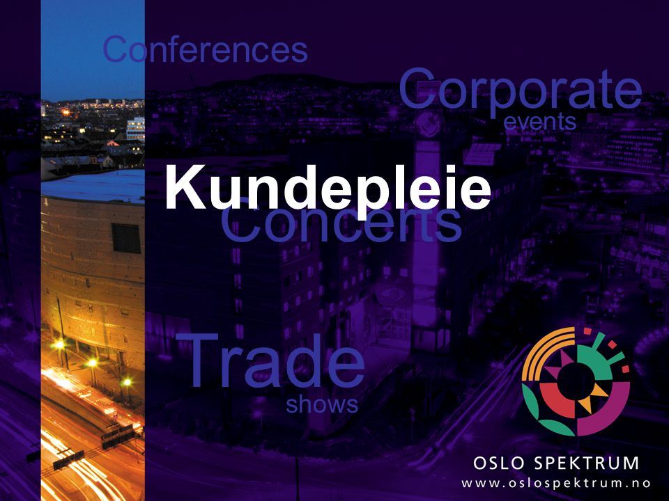 Conferences Corporate events Kundepleie Concerts Trade shows