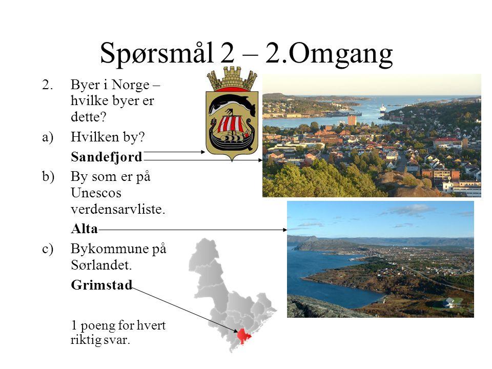 Spørsmål 2 – 2.Omgang Byer i Norge – hvilke byer er dette Hvilken by