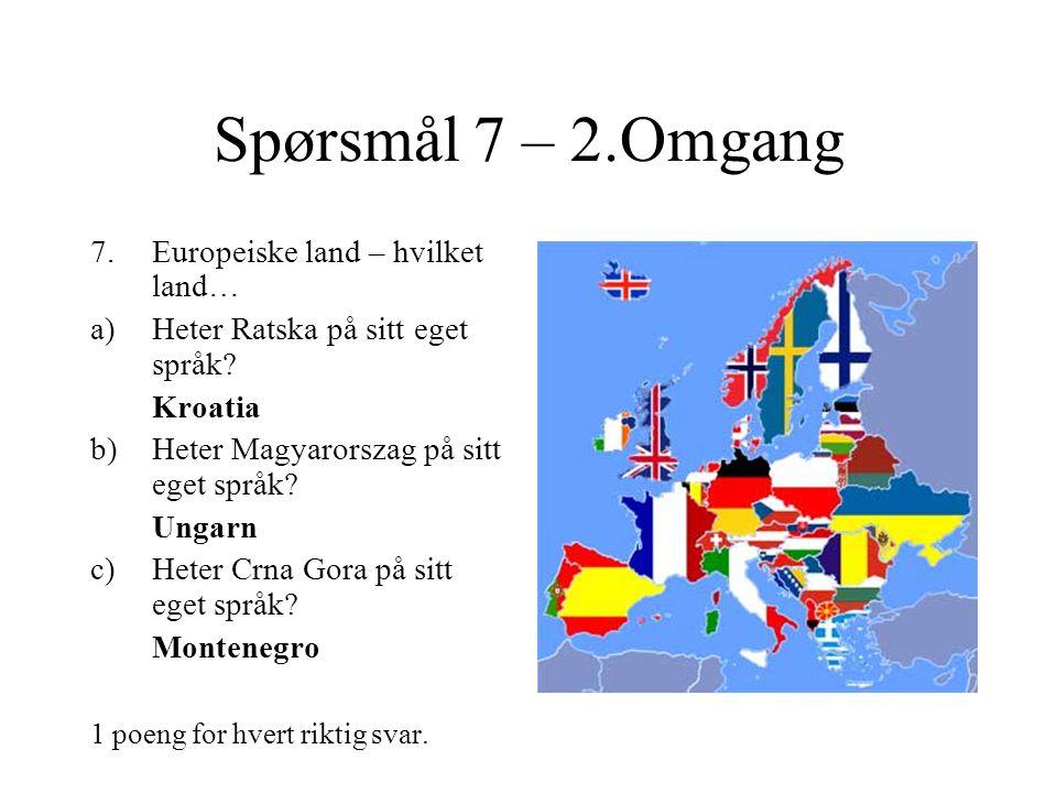 Spørsmål 7 – 2.Omgang Europeiske land – hvilket land…