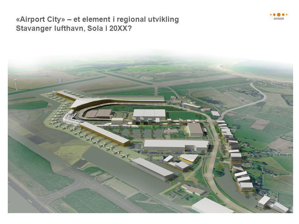 «Airport City» – et element i regional utvikling Stavanger lufthavn, Sola i 20XX