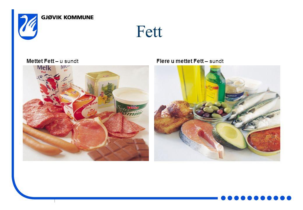 Fett Mettet Fett – u sundt Flere u mettet Fett – sundt Fettkvalitet: