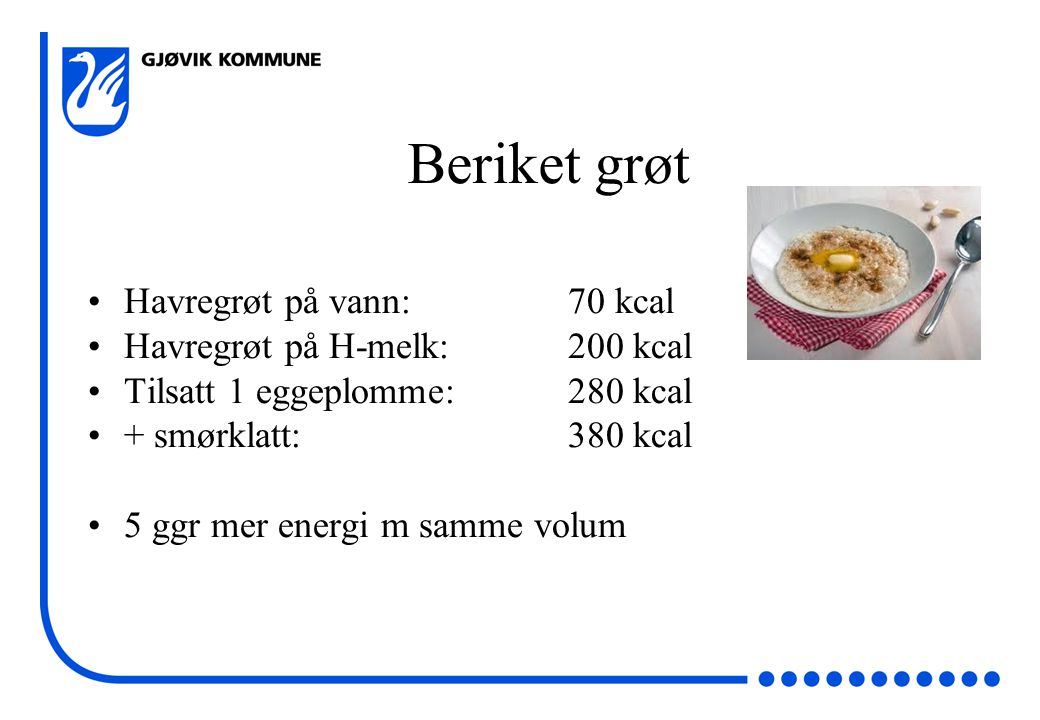 Beriket grøt Havregrøt på vann: 70 kcal Havregrøt på H-melk: 200 kcal