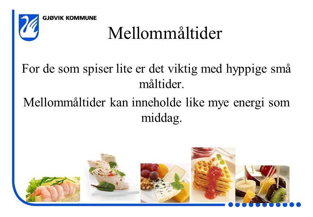 Mellommåltider For de som spiser lite er det viktig med hyppige små måltider.