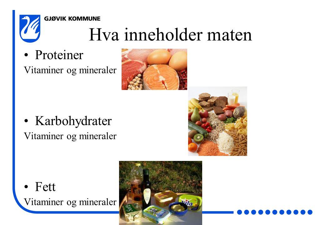 Hva inneholder maten Proteiner Karbohydrater Fett