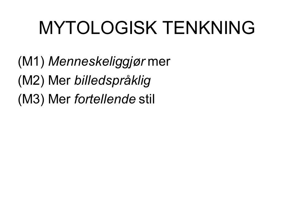 MYTOLOGISK TENKNING (M1) Menneskeliggjør mer (M2) Mer billedspråklig