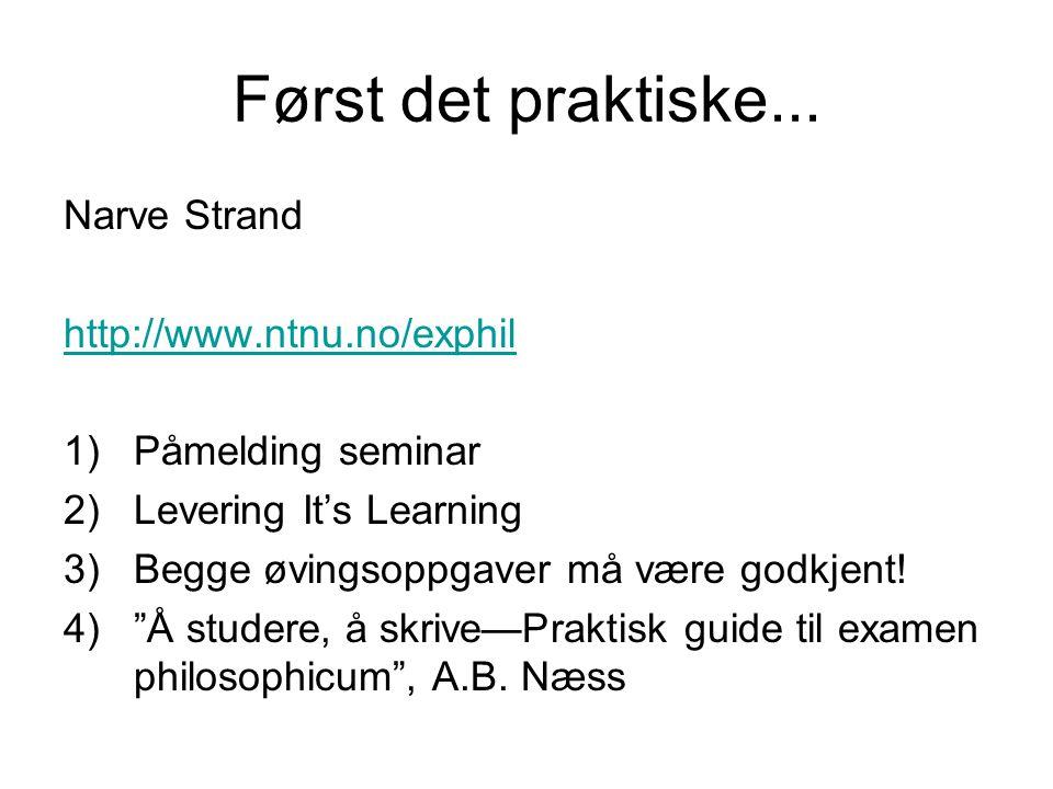 Først det praktiske... Narve Strand http://www.ntnu.no/exphil