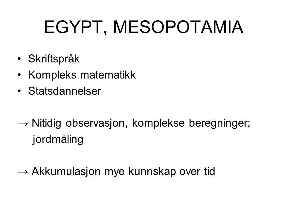 EGYPT, MESOPOTAMIA Skriftspråk Kompleks matematikk Statsdannelser