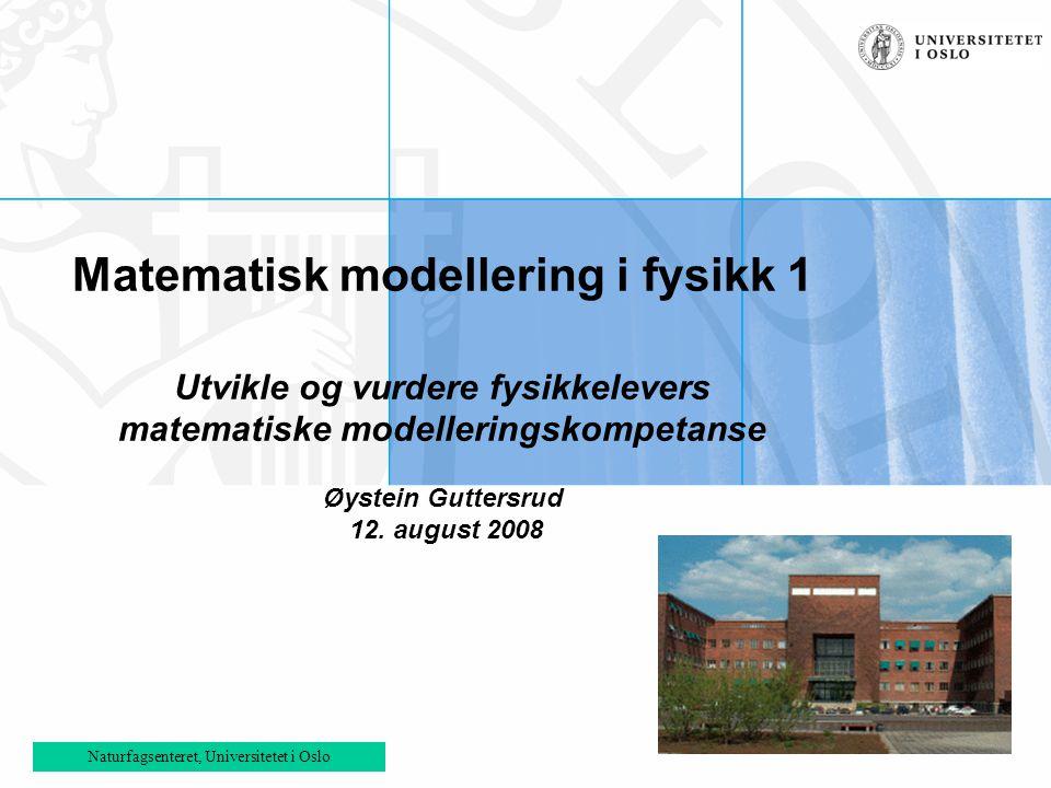 Matematisk modellering i fysikk 1 Utvikle og vurdere fysikkelevers matematiske modelleringskompetanse Øystein Guttersrud 12. august 2008