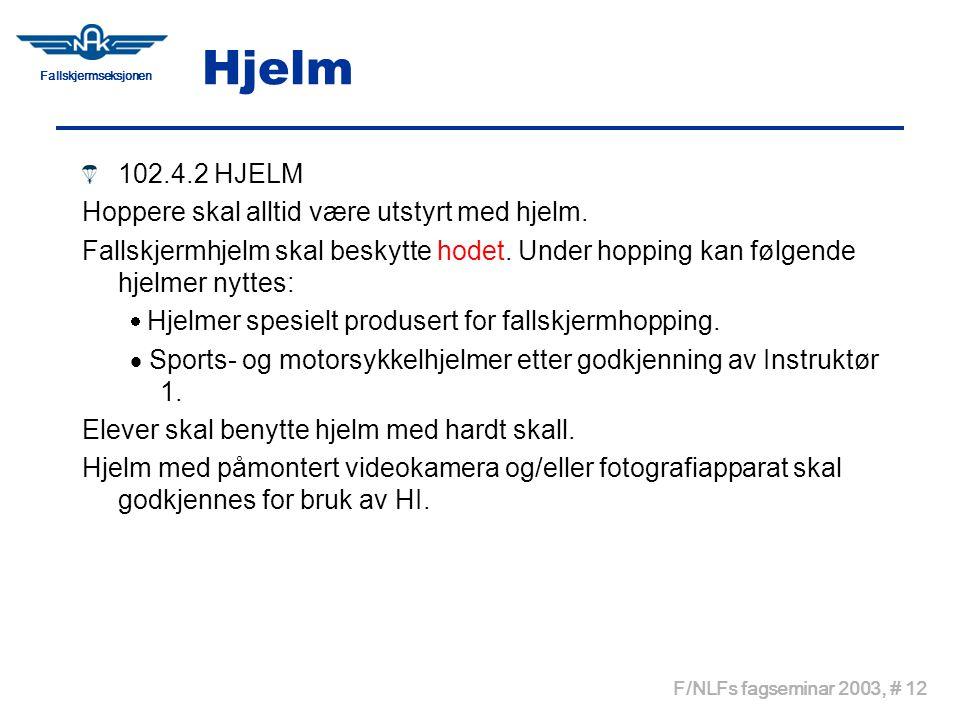 Hjelm 102.4.2 HJELM Hoppere skal alltid være utstyrt med hjelm.