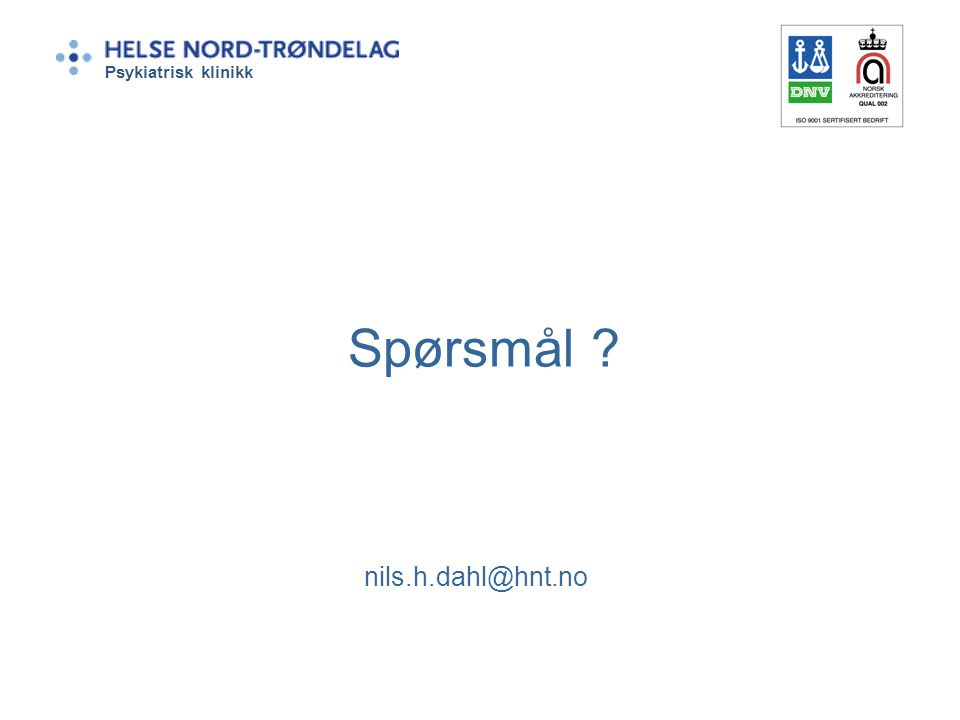 Psykiatrisk klinikk Spørsmål nils.h.dahl@hnt.no