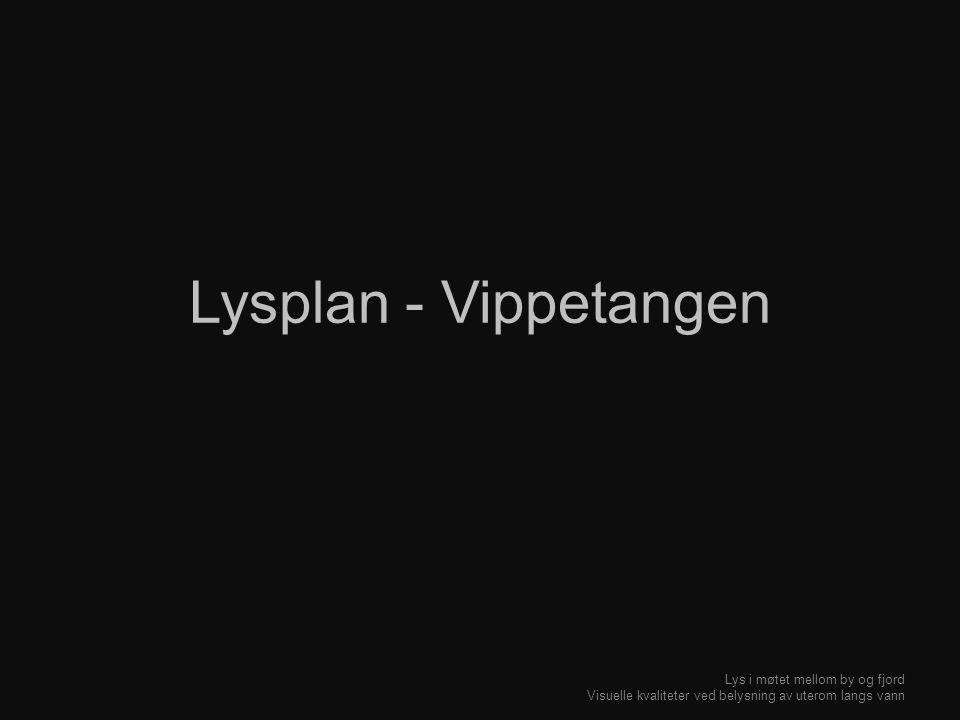 Lysplan - Vippetangen Lys i møtet mellom by og fjord