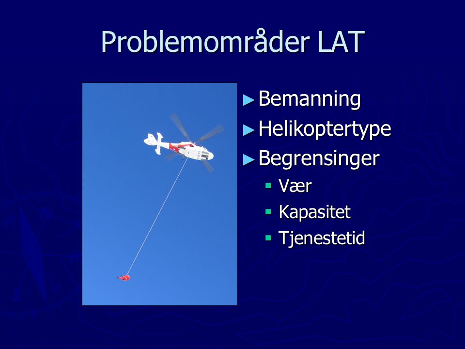 Problemområder LAT Bemanning Helikoptertype Begrensinger Vær Kapasitet