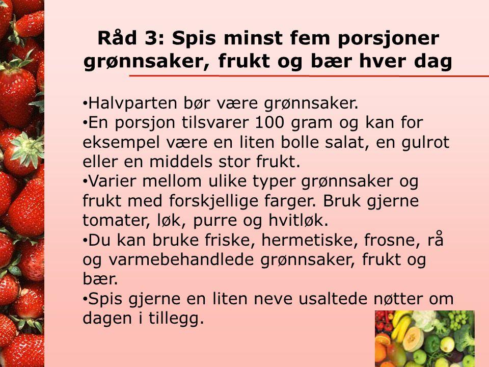 Råd 3: Spis minst fem porsjoner grønnsaker, frukt og bær hver dag
