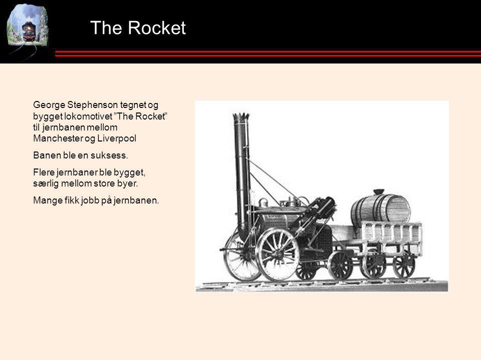 The Rocket George Stephenson tegnet og bygget lokomotivet The Rocket til jernbanen mellom Manchester og Liverpool.